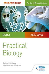OCR A-level Biology Student Guide: Practical Biology by Richard Fosbery