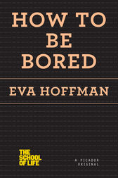 How to Be Bored by Eva Hoffman