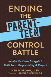 Ending the Parent-Teen Control Battle: Resolve the Power Struggle and Build Trust, Responsibility, and Respect