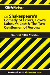 CliffsNotes on Shakespeare's The Comedy of Errors, Love's Labour's Lost & The Two Gentlemen of Verona by Denis M. Calandra