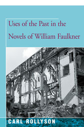 Uses of the Past in the Novels of William Faulkner by Carl Rollyson