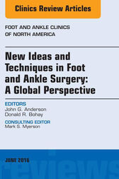 New Ideas and Techniques in Foot and Ankle Surgery: A Global Perspective, An Issue of Foot and Ankle Clinics of North America, E-Book by John G. Anderson