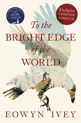 TO THE BRIGHT EDGE OF THE WORLD: Exclusive Chapter Sampler