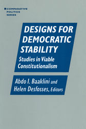 Designs for Democratic Stability: Studies in Viable Constitutionalism by Abdo I. Baaklini
