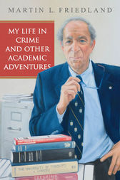 My Life in Crime and Other Academic Adventures by Martin L. Friedland