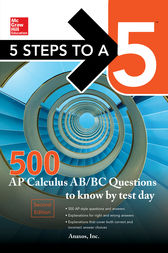 5 Steps to a 5 500 AP Calculus AB/BC Questions to Know by Test Day, Second Edition