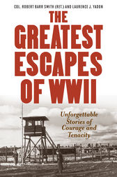 Greatest Escapes of World War II by Col. Robert Barr Smith
