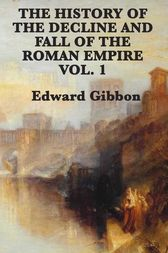 History of the Decline and Fall of the Roman Empire Vol 1 by Edward Gibbon