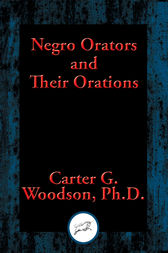 Negro Orators and Their Orations: With Linked Table of Contents