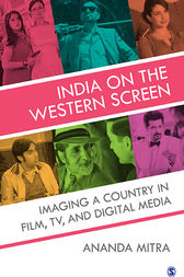 India on the Western Screen: Imaging a Country in Film, TV, and Digital Media