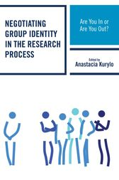Negotiating Group Identity in the Research Process by Anastacia Kurylo