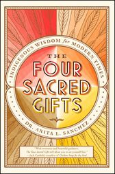 The Four Sacred Gifts by Anita L. Sanchez