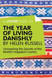 A Joosr Guide To The Year Of Living Danishly By Helen