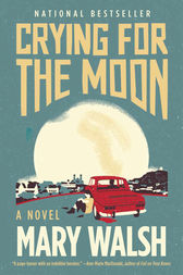 Crying for the Moon by Mary Walsh