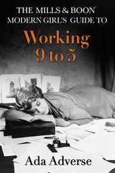 The Mills & Boon Modern Girl's Guide to: Working 9-5: Career Advice for Feminists (Mills & Boon A-Zs, Book 1) by Ada Adverse