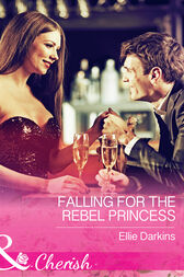 Falling For The Rebel Princess (Mills & Boon Cherish) by Ellie Darkins