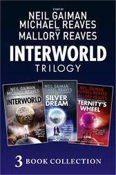 The Complete Interworld Trilogy: Interworld; The Silver Dream; Eternity's Wheel (Interworld) by Neil Gaiman
