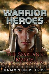 Warrior Heroes: The Spartan's March by Benjamin Hulme-Cross