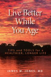 Live Better While You Age by James W. Jones