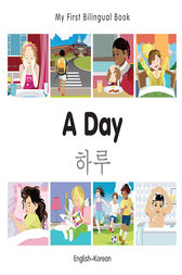 My First Bilingual Book–A Day (English–Korean) by Milet Publishing