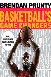 Basketball's Game Changers by Brendan Prunty