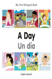 My First Bilingual Book–A Day (English–Spanish) by Milet Publishing
