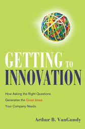 Getting to Innovation by Arthur B. VANGUNDY