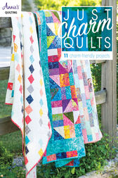 Just Charm Quilts by Annie's