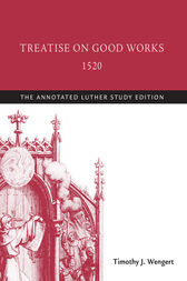 Treatise on Good Works, 1520 by Martin Luther