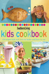 Southern Living: Kids Cookbook by The Editors of Southern Living