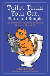Toilet Train Your Cat, Plain and Simple by Clifford Brooks