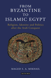 From Byzantine to Islamic Egypt by Maged S. A. Mikhail