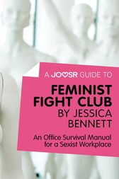 A Joosr Guide to... Feminist Fight Club by Jessica Bennett by Joosr