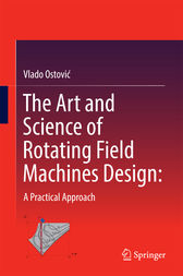 The Art and Science of Rotating Field Machines Design: A Practical Approach by Vlado Ostovic