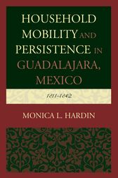 Household Mobility and Persistence in Guadalajara, Mexico by Monica L. Hardin