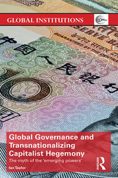 Global Governance and Transnationalizing Capitalist Hegemony by Ian Taylor