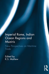 Imperial Rome, Indian Ocean Regions and Muziris by K.S. Mathew