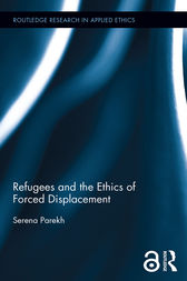 Refugees and the Ethics of Forced Displacement by Serena Parekh
