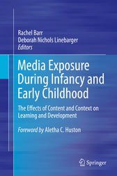 Media Exposure During Infancy and Early Childhood by Rachel Barr