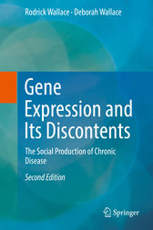 Gene Expression and Its Discontents by Rodrick Wallace
