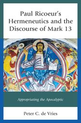 Paul Ricoeur's Hermeneutics and the Discourse of Mark 13 by Peter C. de Vries