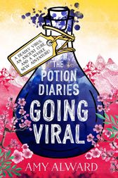 The Potion Diaries: Going Viral by Amy Alward