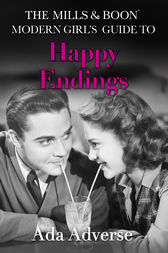 The Mills & Boon Modern Girl's Guide to: Happy Endings: Dating hacks for feminists (Mills & Boon A-Zs, Book 4) by Ada Adverse