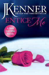 Entice Me: A Stark Ever After Novella by J. Kenner