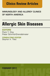 Allergic Skin Diseases, An Issue of Immunology and Allergy Clinics of North America, E-Book by Peck Y. Ong