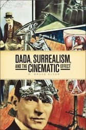 DADA, Surrealism, and the Cinematic Effect by R. Bruce Elder