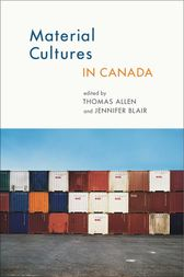 Material Cultures in Canada by Thomas Allen