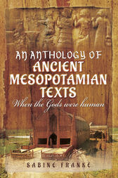 An Anthology of Ancient Mesopotamian Texts by Sabine Franke