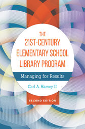 The 21st-Century Elementary School Library Program: Managing For Results, 2nd Edition by Carl Harvey