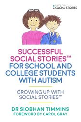Successful Social Stories™ for School and College Students with Autism by Siobhan Timmins